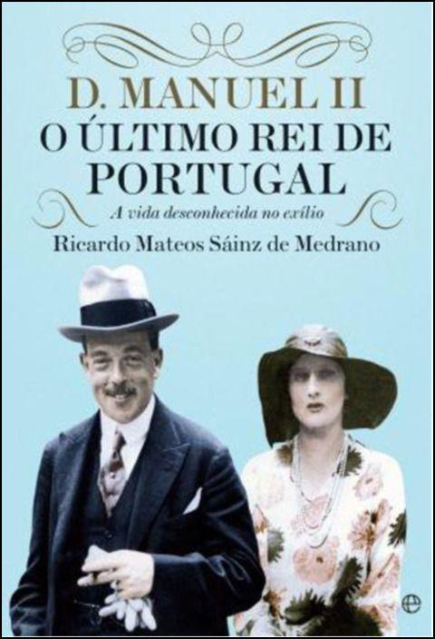 D. Manuel II - O Último Rei de Portugal