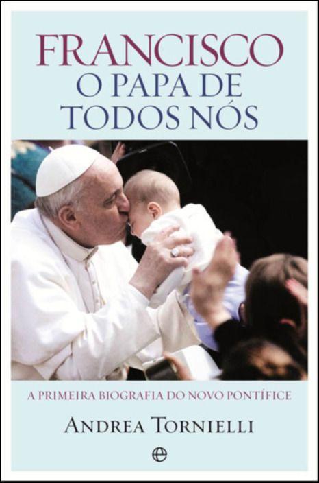 Francisco: O Papa de Todos Nós