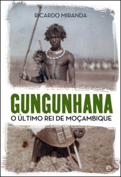 Gungunhana: O Último Rei de Moçambique