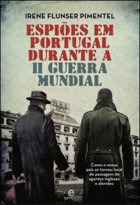 Espiões em Portugal Durante a II Guerra Mundial