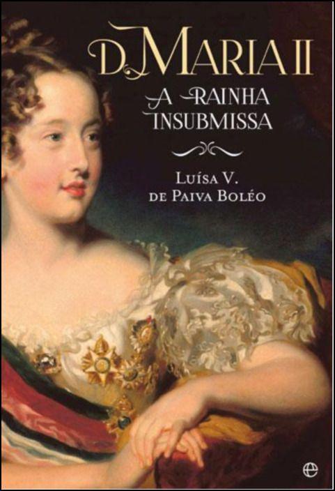D. Maria II - A Rainha Insubmissa