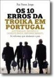 Os 10 Erros da Troika em Portugal - Austeridade, sacrifícios e empobrecimento. As reformas que abalaram o País