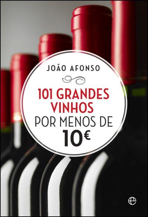 101 Grandes Vinhos Por Menos de 10€