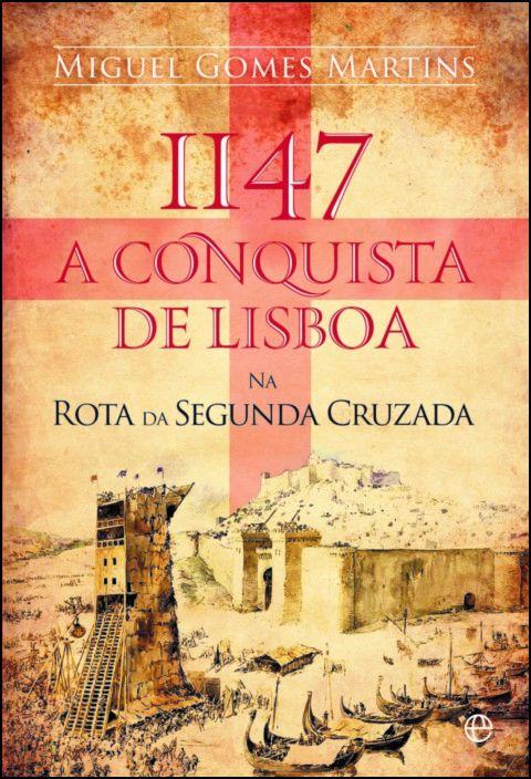1147 - A Conquista de Lisboa na Rota da Segunda Cruzada