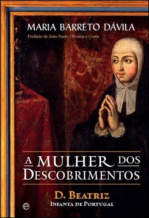 A Mulher dos Descobrimentos - D. Beatriz