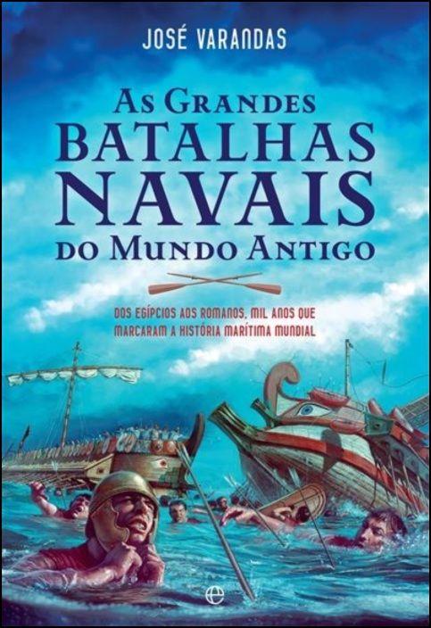 As Grandes Batalhas Navais do Mundo Antigo