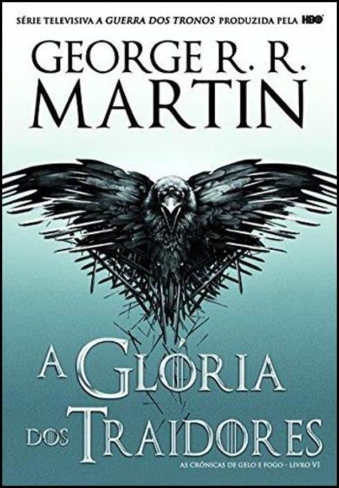 As Crónicas de Gelo e Fogo: a glória dos traidores - Livro 6