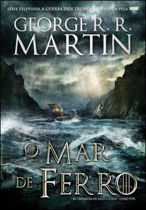 As Crónicas de Gelo e Fogo: o mar de ferro - Livro 8