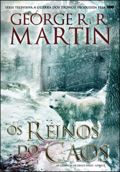 As Crónicas de Gelo e Fogo: os reinos do caos - Livro 10