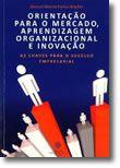Orientação Para o Mercado, Aprendizagem Orgazinacional e Inovação - As Chaves para o Sucesso Empresarial