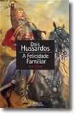 Dois Hussardos e A Felicidade Familiar