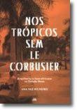 Nos Trópicos Sem Le Corbusier - Arquitectura Luso-Africana no Estado Novo
