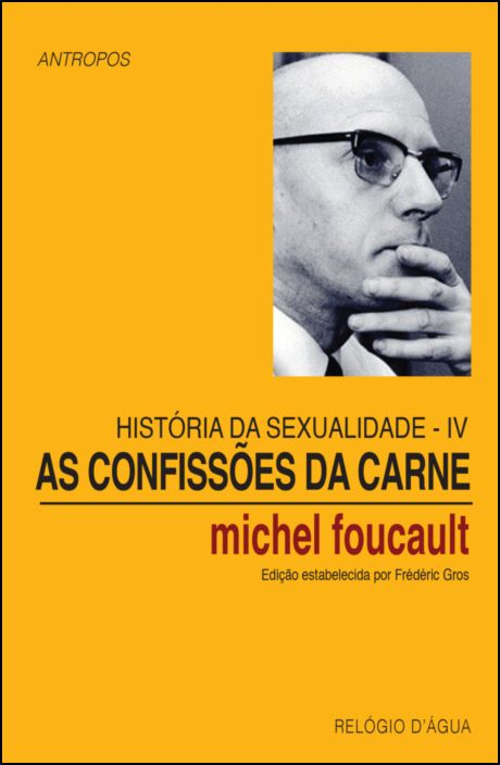 História da Sexualidade: as confissões da carne - Vol. IV