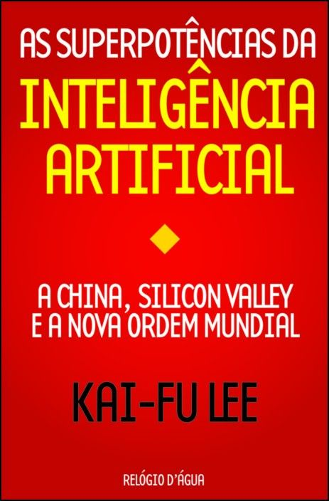 As Superpotências da Inteligência Artificial: China, Silicon Valey e a Nova Ordem Mundial