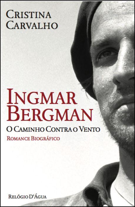 Ingmar Bergman: o caminho contra o vento
