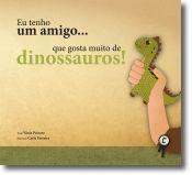 Eu tenho um amigo... que gosta muito de dinossauros!