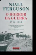 O Horror da Guerra (1914-1918)