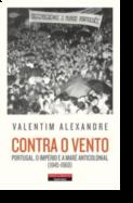 Contra o Vento: Portugal, o Império e a maré anticolonial (1945-1960)