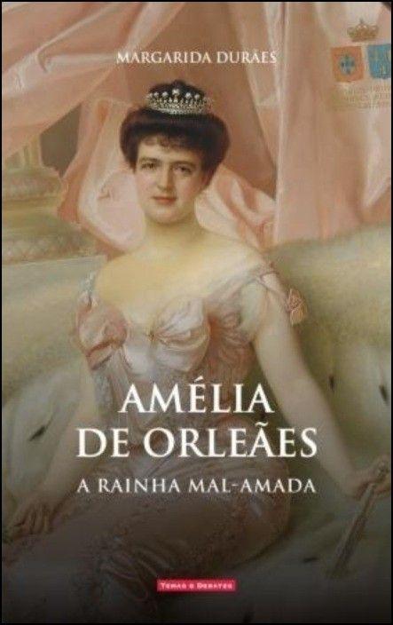 Amélia de Orleães: a rainha mal-amada