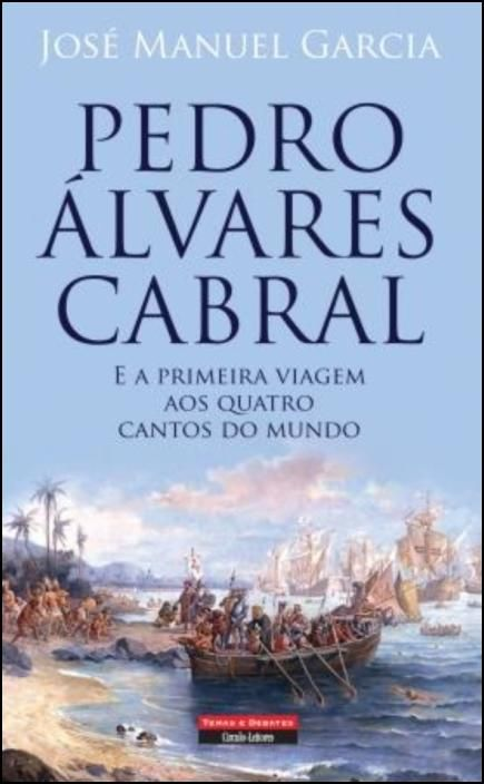 Pedro Álvares Cabral e a primeira viagem aos quatro cantos do mundo