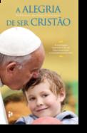 A Alegria de Ser Cristão: reflexões do Papa Francisco