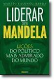 Liderar como Mandela - Lições do político mais admirado do Mundo