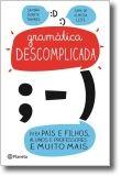 Gramática Descomplicada para Pais e Filhos, Alunos e Professores e Muito Mais