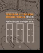 Setúbal, Topologia e Tipologia Arquitectónica: memória e futuro da imagem urbana (séculos XIV - XIX)