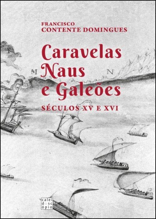 Caravelas, Naus e Galeões - Séculos XV e XVI