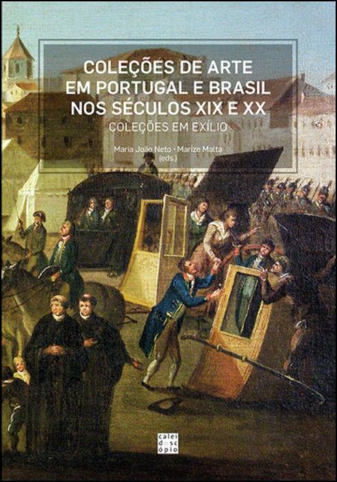 Coleções de Arte em Portugal e Brasil nos Séculos XIX e XX: coleções em exílio