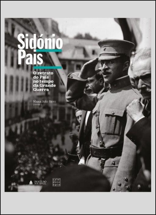 Sidónio Pais - O retrato do País no tempo da Grande Guerra