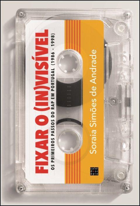 Fixar o (in)visível - Os Primeiros Passos do RAPem Portugal (1986 - 1998)