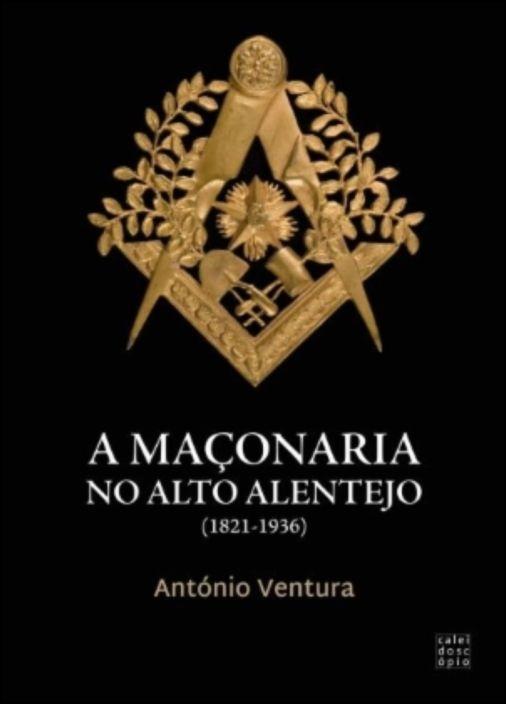 A Maçonaria no Alto Alentejo (1821-1936)