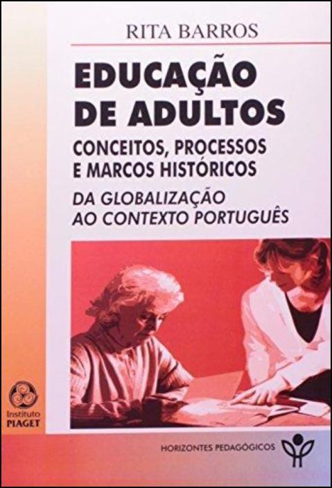 Educação de Adultos - Conceitos, Processos e Marcos Históricos: da globalização ao contexto português