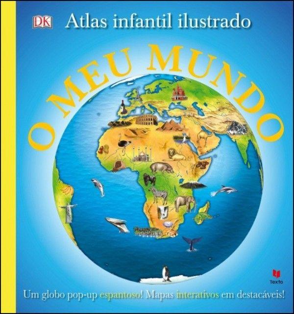 O Meu Mundo - Atlas Infantil Ilustrado
