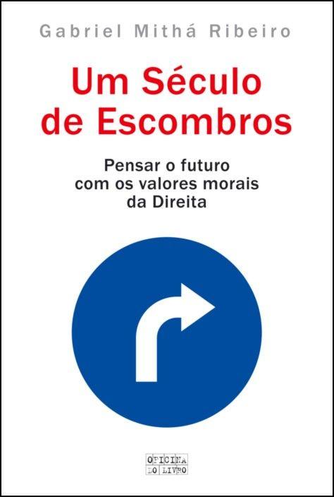 Um Século de Escombros - Pensar o Futuro com os Valores Morais da Direita