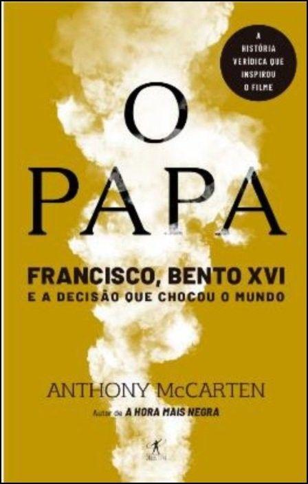 O Papa: Franscisco, Bento XVI, e a decisão que alterou o mundo