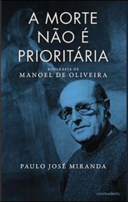 A Morte não é Prioritária: biografia de Manoel de Oliveira
