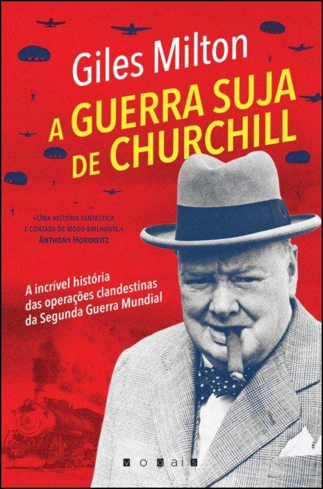 A Guerra Suja de Churchill: a incrível história das operações clandestinas da Segunda Guerra Mundial