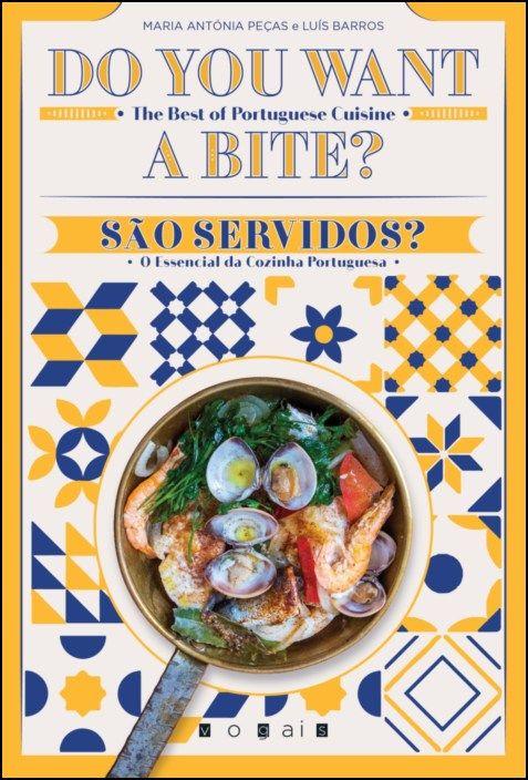 Do You Want a Bite? The Best of Portuguese Cuisine / São Servidos? O Essencial da Cozinha Portuguesa