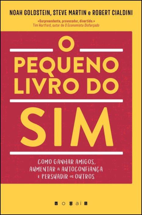 O Pequeno Livro do Sim - Como Ganhar Amigos, Aumentar a Autoconfiança e Persuadir os Outros