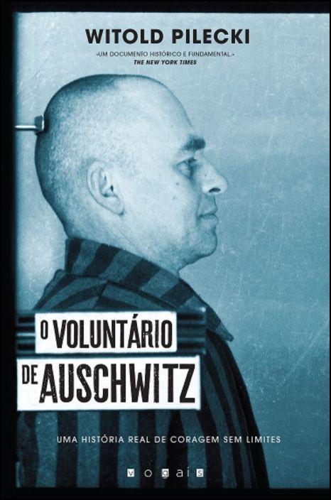 O Voluntário de Auschwitz - Uma História Real de Coragem Sem Limites