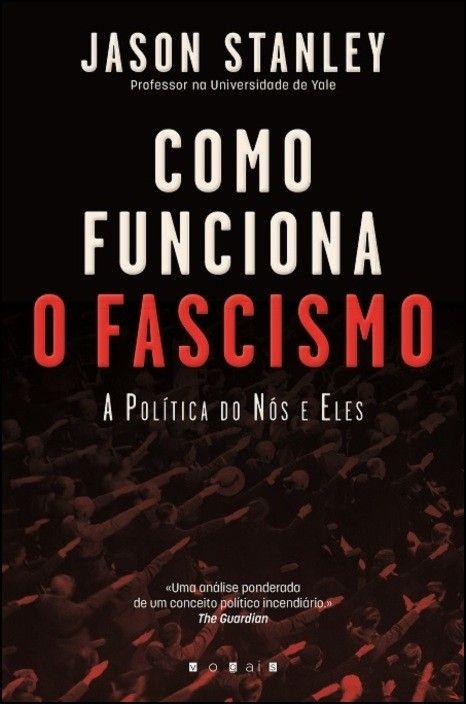 Como Funciona o Fascismo - A Política do Nós e Eles