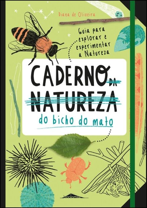 Caderno (da Natureza) do Bicho do Mato - Guia para Explorar e Experimentar a Natureza