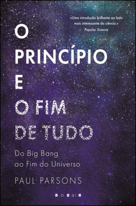 O Princípio e o Fim de Tudo: Do Big Bang ao Fim do Universo