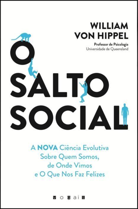 O Salto Social: A Nova Ciência Evolutiva Sobre Quem Somos, de Onde Vimos e o Que Nos Faz Felizes