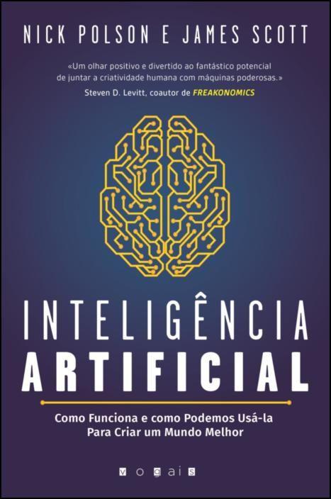 Inteligência Artificial: Como Funciona e como Podemos Usá-la para Criar um Mundo Melhor