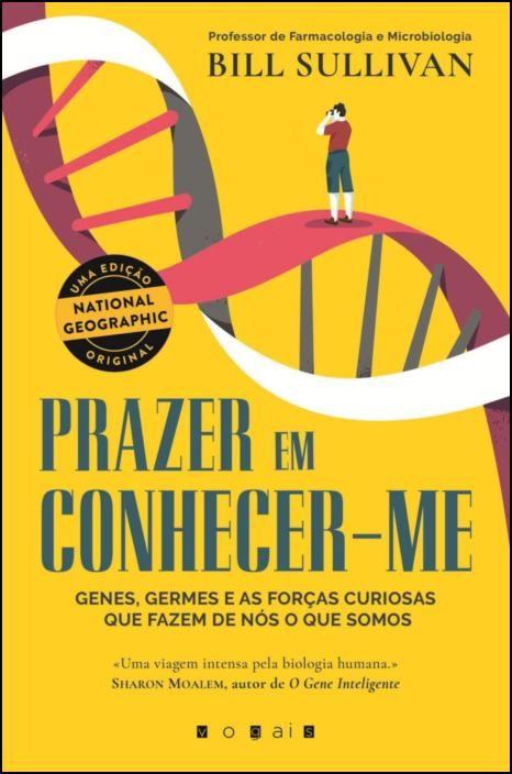 Prazer em Conhecer-me: Genes, Germes e as Forças Curiosas Que Fazem de Nós o Que Somos