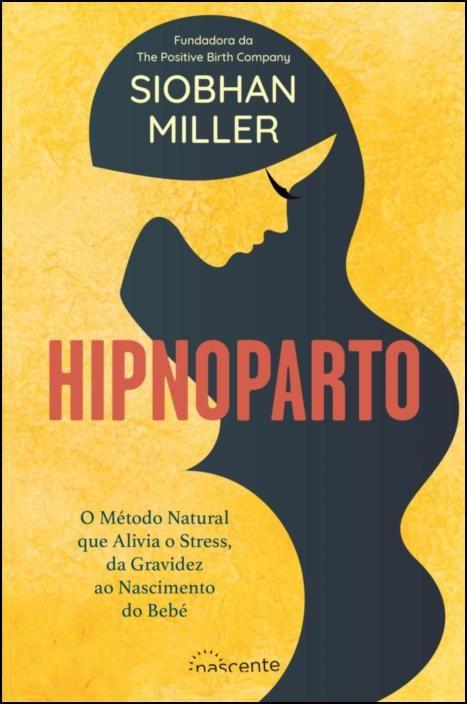 Hipnoparto: O Método Natural que Alivia o Stress, Desde a Gravidez ao Nascimento do Bebé