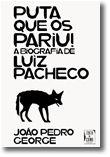Puta Que os Pariu! A Biografia de Luiz Pacheco
